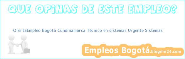 OfertaEmpleo Bogotá Cundinamarca Técnico En Sistemas Urgente Sistemas