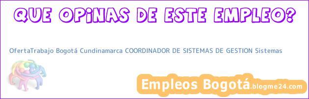 OfertaTrabajo Bogotá Cundinamarca COORDINADOR DE SISTEMAS DE GESTION Sistemas