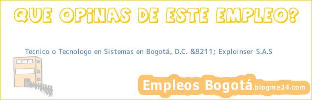 Tecnico o Tecnologo en Sistemas en Bogotá, D.C. &8211; Exploinser S.A.S