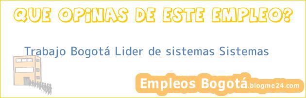 Trabajo Bogotá Lider de sistemas Sistemas