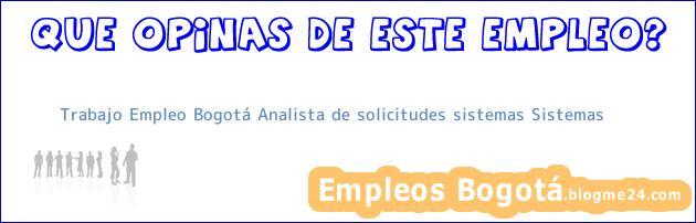 Trabajo Empleo Bogotá Analista de solicitudes sistemas Sistemas