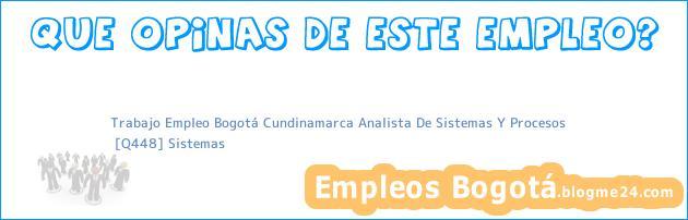 Trabajo Empleo Bogotá Cundinamarca Analista De Sistemas Y Procesos | [Q448] Sistemas
