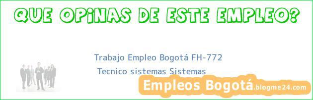 Trabajo Empleo Bogotá FH-772 | Tecnico sistemas Sistemas