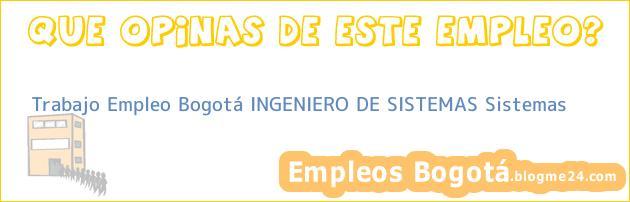 Trabajo Empleo Bogotá Ingeniero de sistemas Sistemas