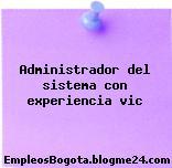 Administrador del sistema con experiencia vic