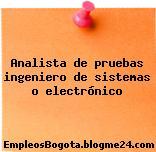 Analista de pruebas ingeniero de sistemas o electrónico