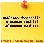Analista desarrollo sistemas Entidad telecomunicaciones