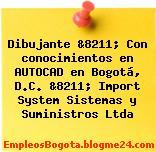 Dibujante &8211; Con conocimientos en AUTOCAD en Bogotá, D.C. &8211; Import System Sistemas y Suministros Ltda