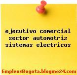 ejecutivo comercial sector automotriz sistemas electricos