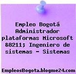 Empleo Bogotá Administrador plataformas Microsoft &8211; Ingeniero de sistemas … Sistemas