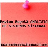 Empleo Bogotá ANALISTA DE SISTEMAS Sistemas