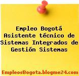 Empleo Bogotá Asistente técnico de Sistemas Integrados de Gestión Sistemas