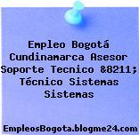 Empleo Bogotá Cundinamarca Asesor Soporte Tecnico &8211; Técnico Sistemas Sistemas