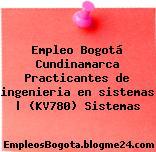 Empleo Bogotá Cundinamarca Practicantes de ingenieria en sistemas | (KV780) Sistemas