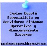 Empleo Bogotá Especialista en Servidores Sistemas Operativos y Almacenamiento Sistemas