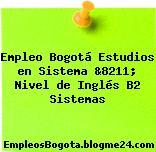 Empleo Bogotá Estudios en Sistema &8211; Nivel de Inglés B2 Sistemas