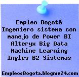 Empleo Bogotá Ingeniero sistema con manejo de Power BI Alteryx Big Data Machine Learning Ingles B2 Sistemas