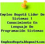 Empleo Bogotá Lider De Sistemas | Conocimiento En Lenguaje De Programación Sistemas
