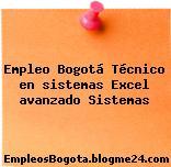 Empleo Bogotá Técnico en sistemas Excel avanzado Sistemas