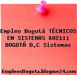 Empleo Bogotá TÉCNICOS EN SISTEMAS &8211; BOGOTÁ D.C Sistemas