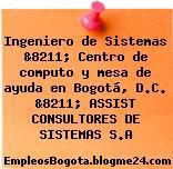 Ingeniero de Sistemas &8211; Centro de computo y mesa de ayuda en Bogotá, D.C. &8211; ASSIST CONSULTORES DE SISTEMAS S.A