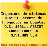 Ingeniero de sistemas &8211; Gerente de Proyectos en Bogotá, D.C. &8211; ASSIST CONSULTORES DE SISTEMAS S.A