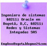 Ingeniero de sistemas &8211; Oracle en Bogotá, D.C. &8211; Redes y Sistemas Integadas SAS