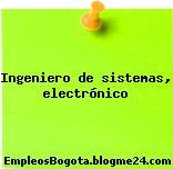 Ingeniero de sistemas, electrónico
