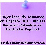 Ingeniero de sistemas en Bogotá, D.C. &8211; Madinsp Colombia en Distrito Capital