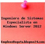 Ingeniero de Sistemas Especialista en Windows Server 2012