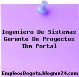 Ingeniero De Sistemas Gerente De Proyectos Ibm Portal