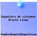 Ingeniero de sistemas Oracle Linux