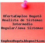 OfertaEmpleo Bogotá Analista de Sistemas Intermedio Angular/Java Sistemas