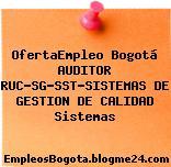 OfertaEmpleo Bogotá AUDITOR RUC-SG-SST-SISTEMAS DE GESTION DE CALIDAD Sistemas