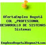 OfertaEmpleo Bogotá COL _PROFESIONAL DESARROLLO DE SISTEMAS Sistemas