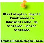 OfertaEmpleo Bogotá Cundinamarca Administrador de Sistemas Senior Sistemas