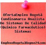 OfertaEmpleo Bogotá Cundinamarca Analista De Sistemas De Calidad (Químico Farmacéutico) Sistemas