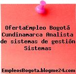 OfertaEmpleo Bogotá Cundinamarca Analista de sistemas de gestión Sistemas