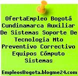 OfertaEmpleo Bogotá Cundinamarca Auxiliar De Sistemas Soporte De Tecnologia Mto Preventivo Correctivo Equipos Cómputo Sistemas
