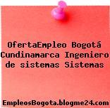 OfertaEmpleo Bogotá Cundinamarca Ingeniero de sistemas Sistemas