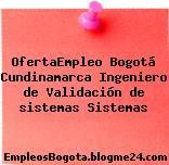 OfertaEmpleo Bogotá Cundinamarca Ingeniero de Validación de sistemas Sistemas