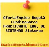 OfertaEmpleo Bogotá Cundinamarca PRACTICANTE ING. DE SISTEMAS Sistemas