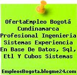 OfertaEmpleo Bogotá Cundinamarca Profesional Ingenieria Sistemas Experiencia En Base De Datos, Sql, Etl Y Cubos Sistemas