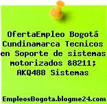 OfertaEmpleo Bogotá Cundinamarca Tecnicos en Soporte de sistemas motorizados &8211; AKQ488 Sistemas