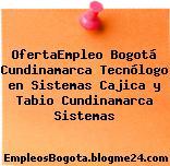 OfertaEmpleo Bogotá Cundinamarca Tecnólogo en Sistemas Cajica y Tabio Cundinamarca Sistemas