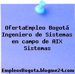 OfertaEmpleo Bogotá Ingeniero de Sistemas en campo de AIX Sistemas
