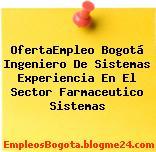 OfertaEmpleo Bogotá Ingeniero De Sistemas Experiencia En El Sector Farmaceutico Sistemas