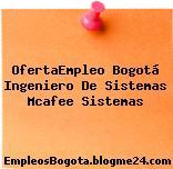 OfertaEmpleo Bogotá Ingeniero De Sistemas Mcafee Sistemas