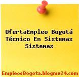OfertaEmpleo Bogotá tecnico en sistemas Sistemas