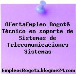 OfertaEmpleo Bogotá Técnico en soporte de Sistemas de Telecomunicaciones Sistemas